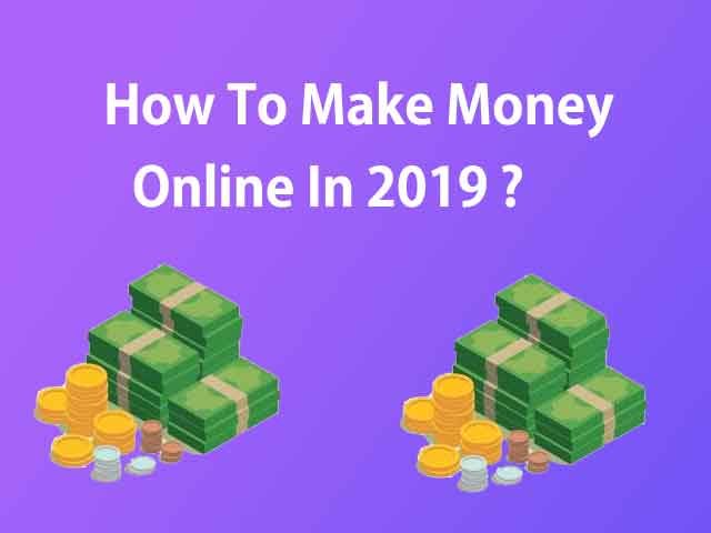 6 Genuine Ways to Earn Money Online In 2019
